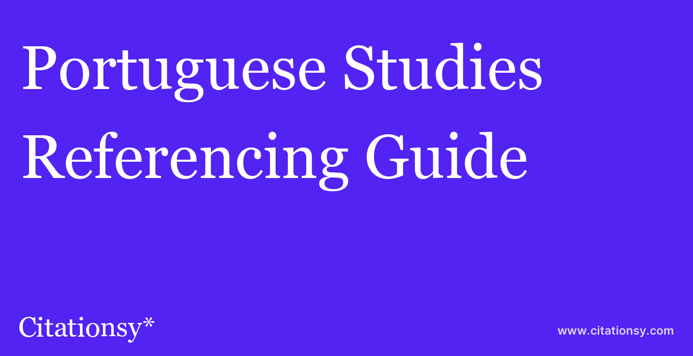 cite Portuguese Studies  — Referencing Guide
